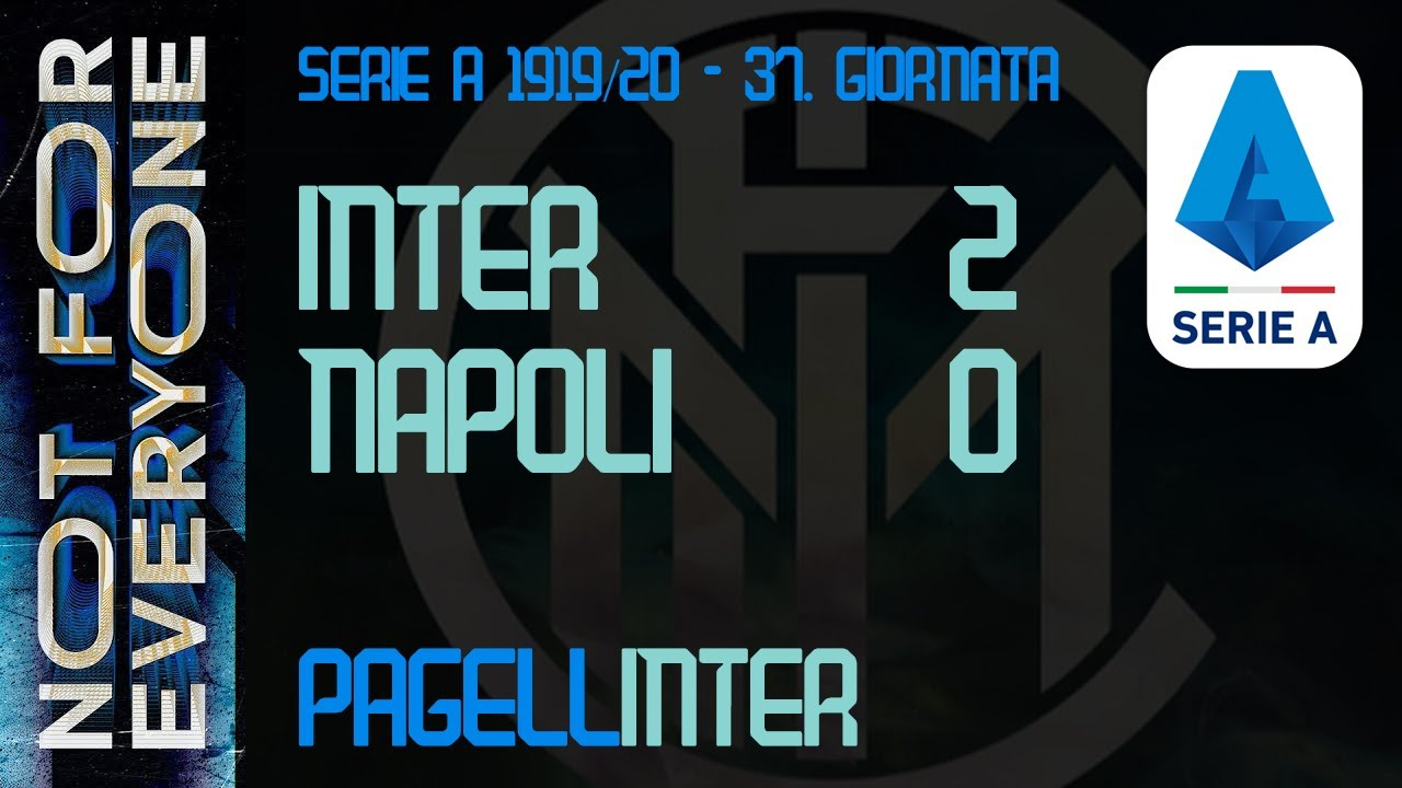 Pagellinter Serie A 2019 20 37 Giornata Inter Napoli 2 0 Youtube