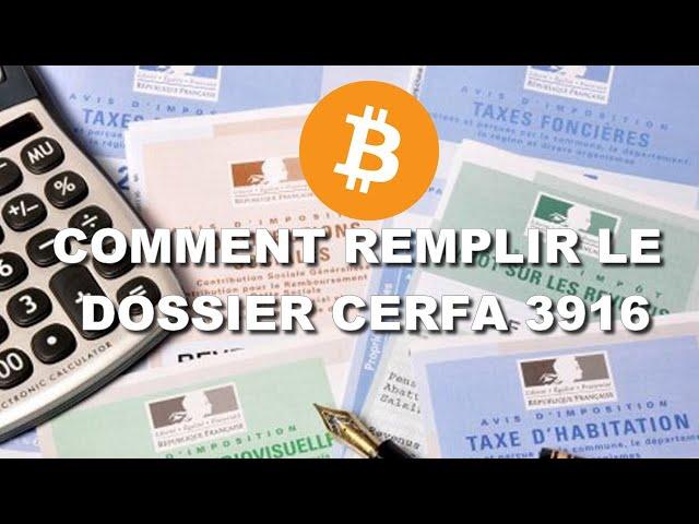 COMMENT REMPLIR LE DOSSIER CERFA 3916 POUR LES CRYPTOMONNAIES ?