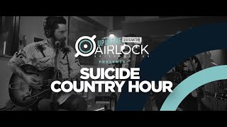 SUICIDE COUNTRY HOUR (Up in The Airlock - The Quarantine Sessions)