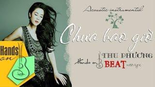 Chưa bao giờ » Thu Phương ✎ acoustic Beat (tone nữ) by Trịnh Gia Hưng