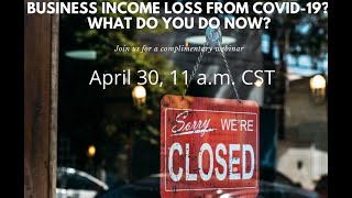 Business Income Loss due to COVID-19? What do you do now?