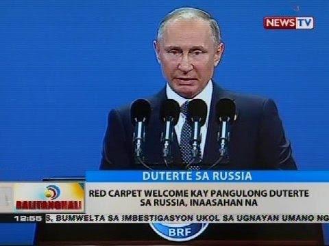 BT: Red carpet welcome kay Pangulong Duterte sa Russia, inaasahan na