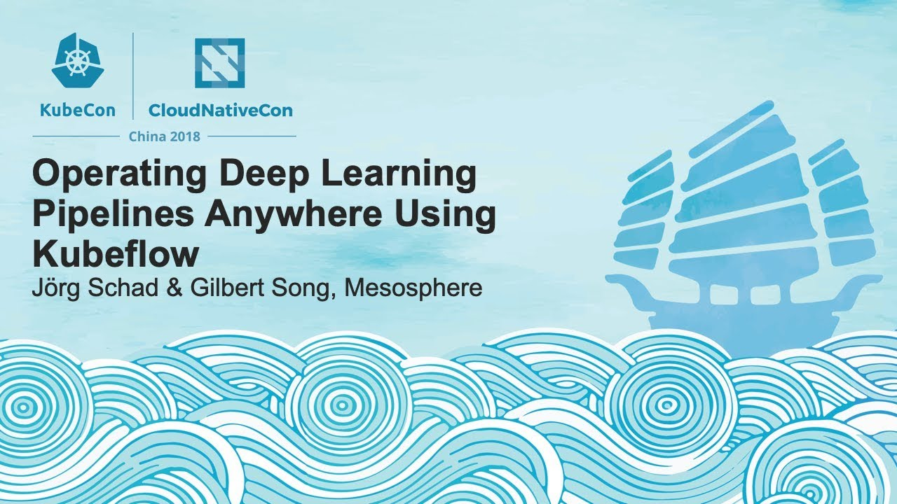Operating Deep Learning Pipelines Anywhere Using Kubeflow - Jörg Schad & Gilbert Song, Mesosphere