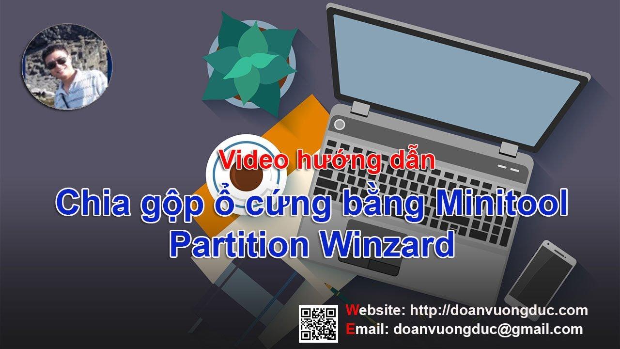 Chia và gộp ổ cứng bằng Minitool Partiton Winzard