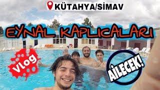 Kütahya/Eynal Kaplıcaları (Ailecek) VLOG!