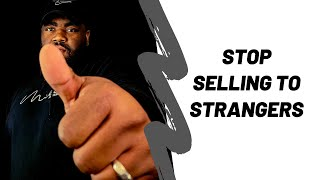 Why you should stop selling to strangers. | Not The Average Joe Show | EP2