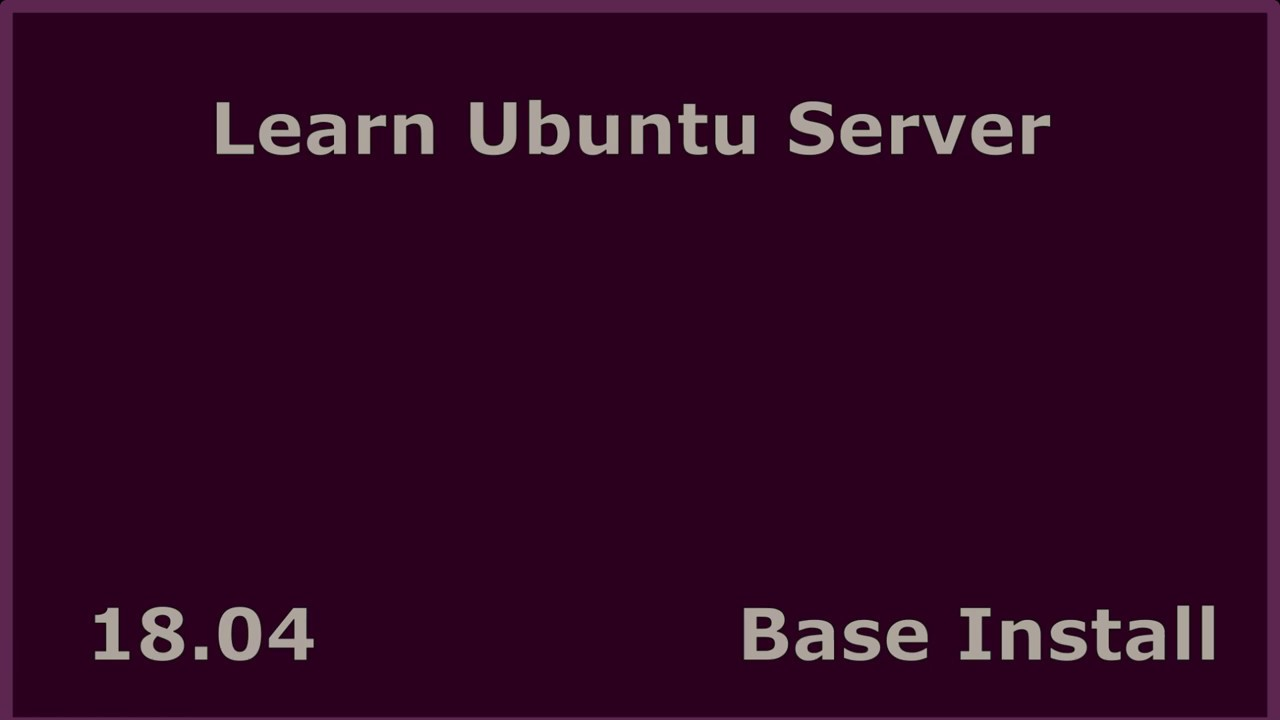 Learn Ubuntu Server 18 04 - Base Install