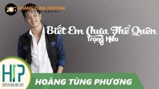 Biết Em Chưa Thể Quên - Trọng Hiếu ( Audio Official 2017 )