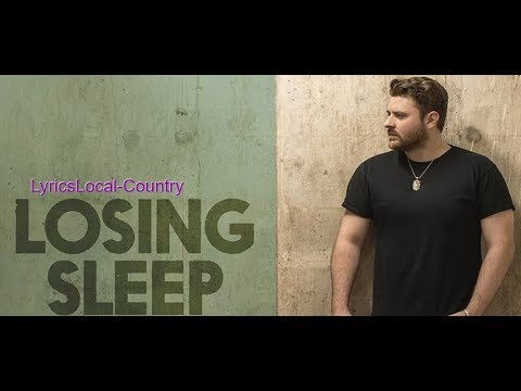 Losing Sleep by: Chris Young