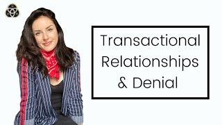 Transactional Relationships & Denial