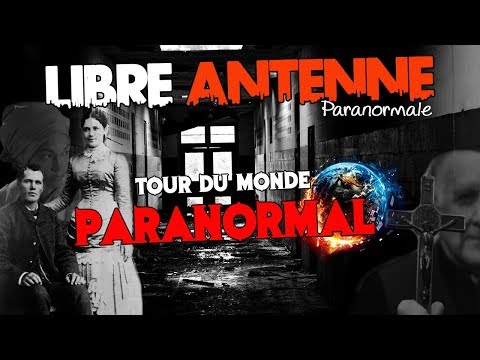 Libre Antenne Paranormal - Tour du Monde Paranormal