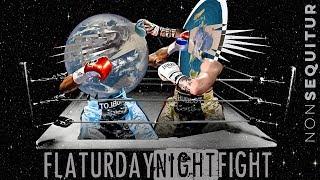 FLATURDAY NIGHT/FIGHT: Fight the Flat Earth vs The Mind of God