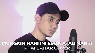 Download MUNGKIN HARI INI ESOK ATAU NANTI | ANNETH (COVER BY KHAI BAHAR)