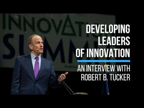 Developing Leaders of Innovation | An Interview with Robert B. Tucker