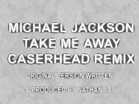 Michael Jackson - Take Me Away - CaserHead remix