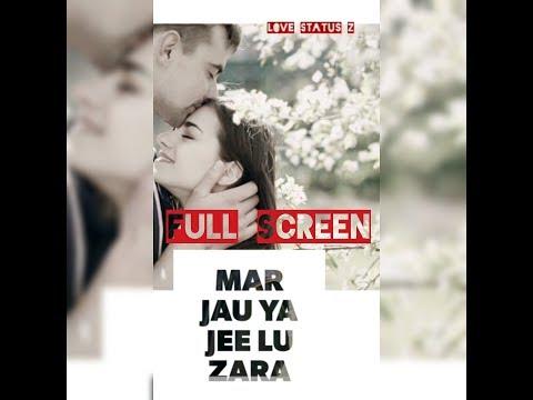 Ab Hai Samne Ise Chulu Jara Mar Jau Ya Jee Lu Zara Full Screen Whatsapp Status Video | Love Status Z