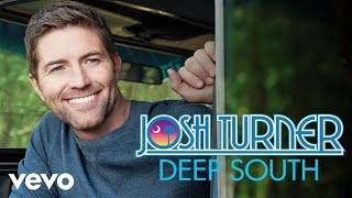 Josh Turner - Deep South (Official Audio) YouTube Videos