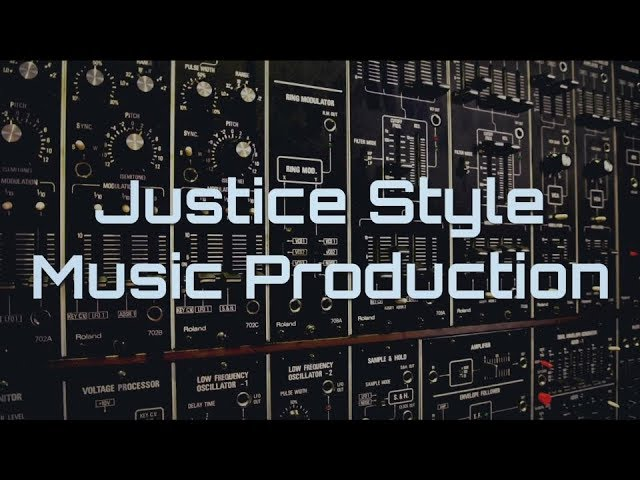 How to produce music that sounds like Justice