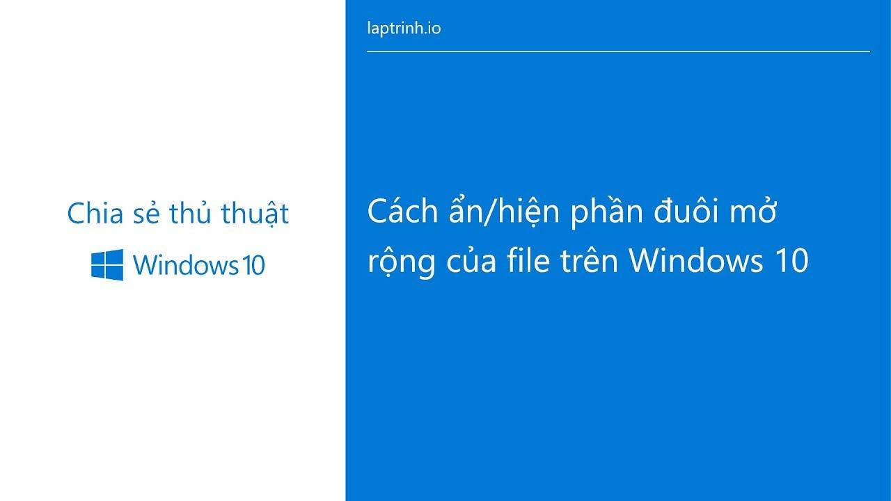 Cách ẩn hiện phần đuôi mở rộng của file trên Windows 10