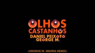 """""""Olhos Castanhos"""" (George M. Miopia Remix) - Daniel Peixoto & George M. (128kps!!)"""