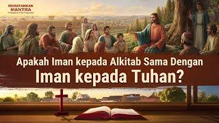 Klip Film MEMATAHKAN MANTRA(4)Apakah Iman kepada Alkitab Sama Dengan Iman kepada Tuhan?