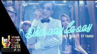 dem nay ta say  addy tran ft si thanh  yeah1 superstar official music video