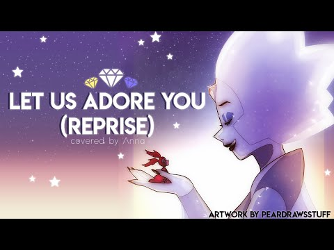 Let Us Adore You - Reprise (Steven Universe) 【covered By Anna】