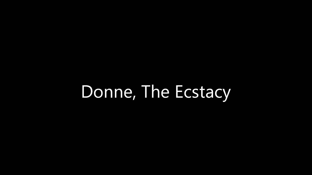 john donne the ecstasy John donne study questions alfred j drake  the ecstasy 18 how does the  how does donne establish his authority or credibility to convey the message he does.