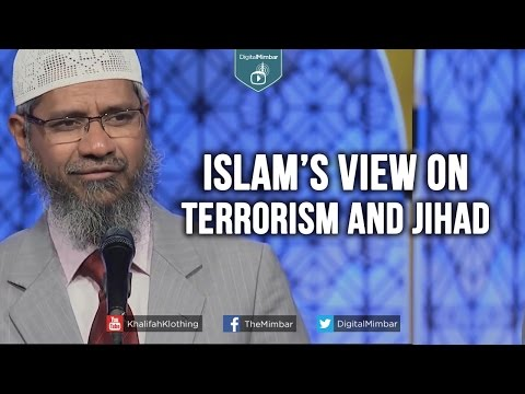 Islam's View On TERRORISM AND JIHAD - Dr. Zakir Naik