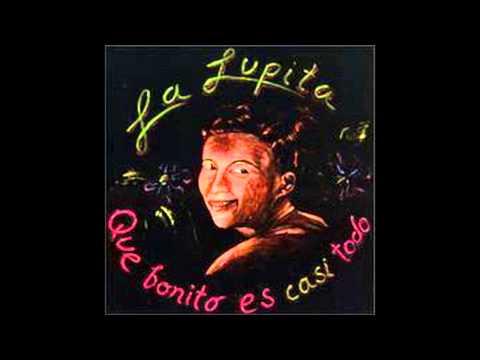 Que bonito es casi todo - La Lupita (Álbum completo)