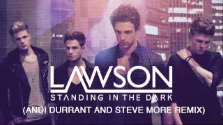 LAWSON - STANDING IN THE DARK (ANDI DURRANT & STEVE MORE REMIX)