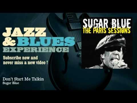 Sugar Blue - Don't Start Me Talkin