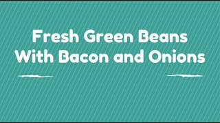 How To Make Fresh Green Beans With Bacon And Onions