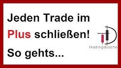 Jeden Trade im Gewinn schließen - so gehts! (Daytrading, Aktien, Swingtrading, Forex)