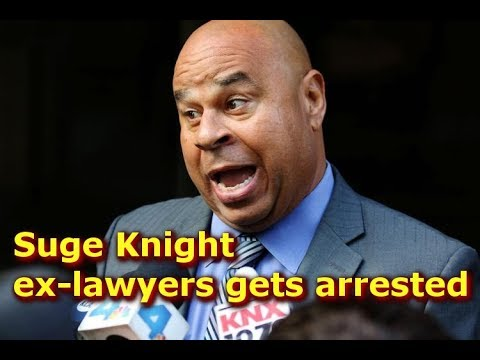 Suge Knight ex-lawyer gets arrested