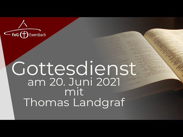 Gottesdienst 20. Juni 2021 | mit Thomas Landgraf | FeG Ewersbach