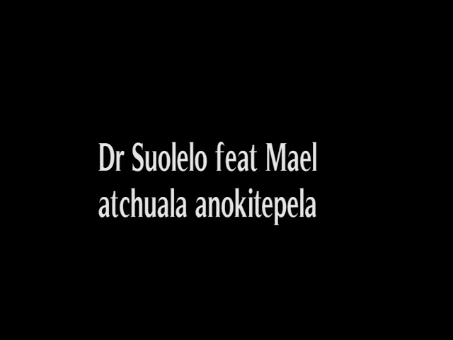 Dr Suolelo feat Mael atchuala anokitepela
