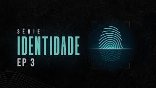 Série Identidade - O Essêncial para uma nova identidade