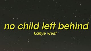 Kanye West - No Child Left Behind (Lyrics) back again i used my back against the wall