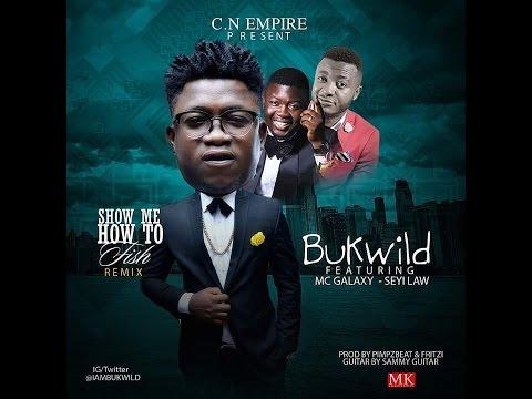 Bukwild Da Ikwerrian – Show Me How To Fish (Rmx) ft. Mc Galaxy X Seyi Law