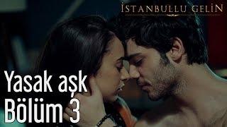 İstanbullu Gelin 3. Bölüm - Yasak Aşk thumbnail