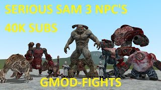 EPIC SERIOUS SAM 3 NPC'S - 40K SUBS - GMOD-FIGHTS