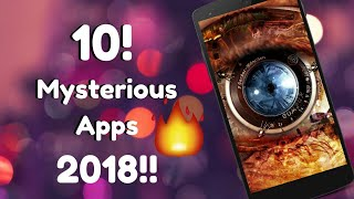 Top 10 Mysterious Apps Of 2018!