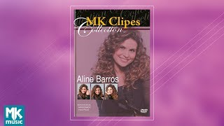 Aline Barros - MK Clipes Collection (DVD COMPLETO)