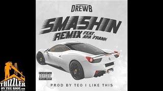 Drew B. ft. AkaFrank - Smashin' [Remix] [Prod. TeoILikeThis] [Thizzler.com]