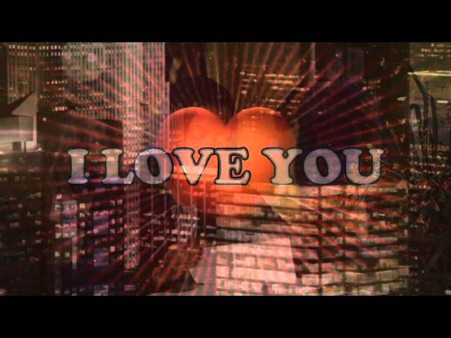 I LOVE YOU THE OFFICIAL VIDEO for 2015