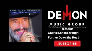 Watch Charlie Landsborough Further Down The Road video