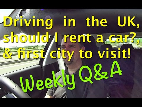 Weekly Q&A Driving in the UK, Should I rent a car, & the First city to see in Europe.