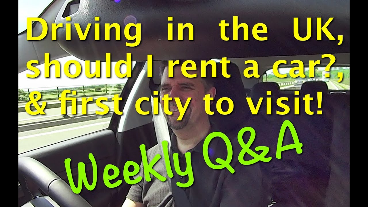 Weekly Q A Driving In The Uk Should I Rent A Car The First City