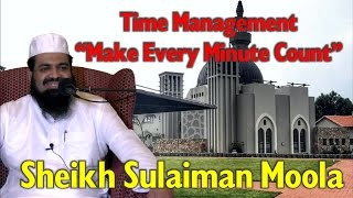 Time Management - Make Every Minute Count  - Sheikh Sulaiman Moola